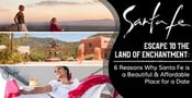 Escape to the Land of Enchantment — 6 Reasons Why Santa Fe is a Beautiful & Affordable Place for a Date