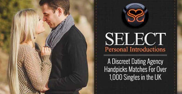 Select Personal Introductions: A Discreet Dating Agency Handpicks Matches For Over 1,000 Singles in the UK