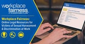 Workplace Fairness: Online Legal Resources for Victims of Sexual Harassment & Hostile Work Environments