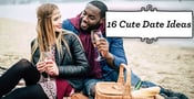 16 Cute Date Ideas: For First, Cheap, Double & At Home
