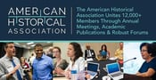 The American Historical Association Unites 12,000+ Members Through Annual Meetings, Academic Publications & Robust Forums