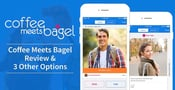 Coffee Meets Bagel Review & 3 Other Options to Think About