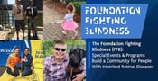 The Foundation Fighting Blindness (FFB): Special Events & Programs Build a Community for People With Inherited Retinal Diseases