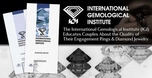 The International Gemological Institute Educates Couples About Diamond Jewelry