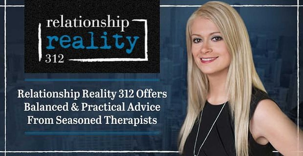 Relationship Reality 312 Offers Balanced Advice From Seasoned Therapists