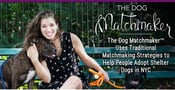 The Dog Matchmaker™ Uses Traditional Matchmaking Strategies to Help People Adopt Shelter Dogs in NYC