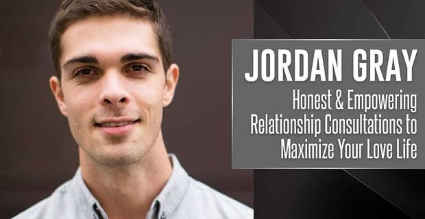 Jordan Gray Relationship Consultations On Maximizing Your Love Life
