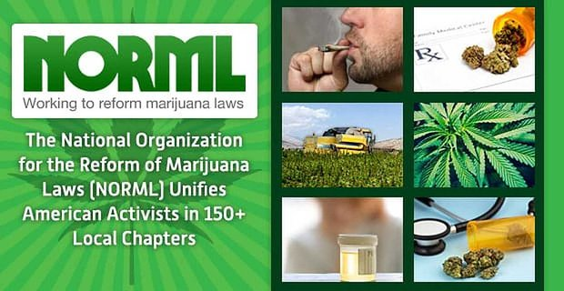 The National Organization For The Reform Of Marijuana Laws Unifies American Activists In 150 Local Chapters