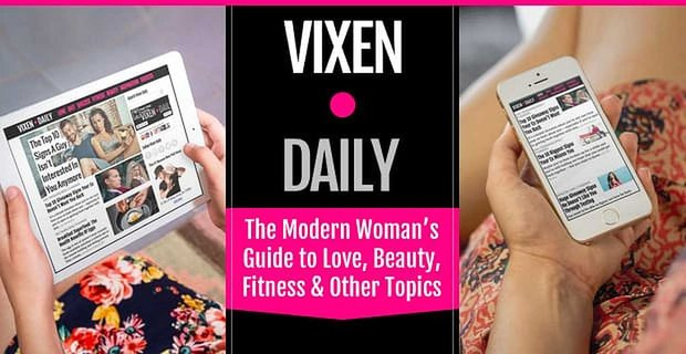 Vixen Daily™ Offers the Modern Woman an Online Guide to Love, Beauty, Fitness & Other Essential Topics