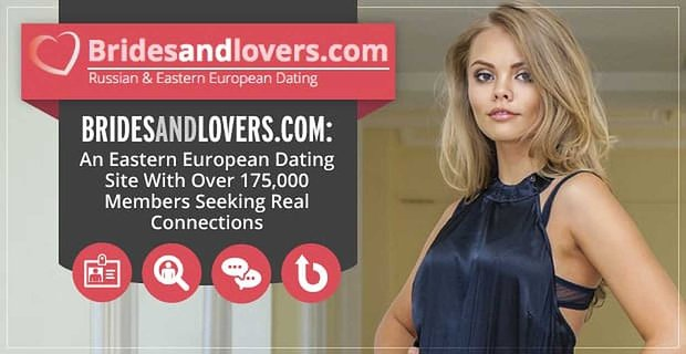 Bridesandlovers.com: An Eastern European Dating Site With Over 175,000 Members Seeking Real Connections
