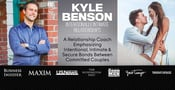 Kyle Benson: A Relationship Coach Emphasizing Intentional, Intimate & Secure Bonds Between Committed Couples