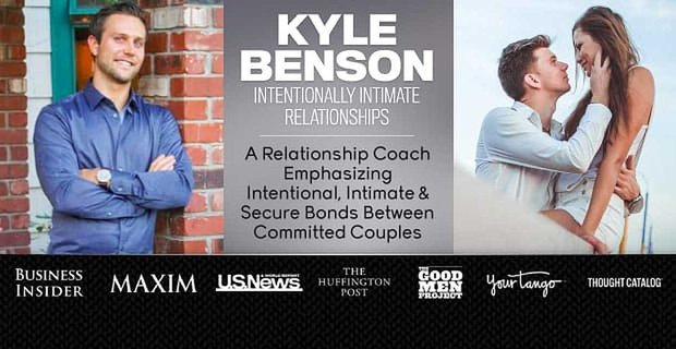 Kyle Benson Relationship Coach Emphasizes Intentional Intimacy