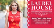 Dating Coach Laurel House Provides Direct & Actionable Advice in Confidence-Building Videos & One-on-One Sessions