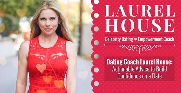 Dating Coach Laurel House Provides Actionable Advice To Build Confidence On A Date