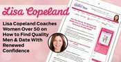Lisa Copeland Coaches Women Over 50 on How to Find Quality Men & Date With Renewed Confidence
