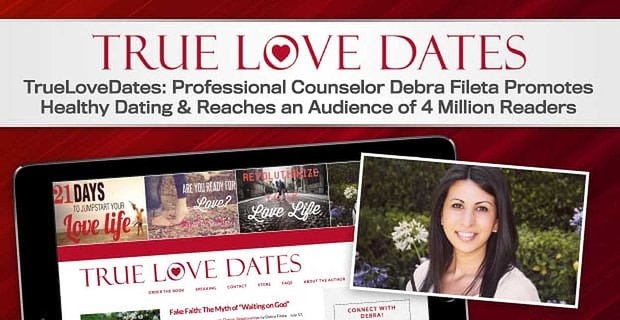 Professional Counselor Debra Fileta Promotes Healthy Dating To Millions Of Readers