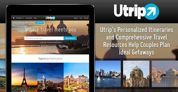 Utrip's Personalized Itineraries and Comprehensive Travel Resources Help Couples Plan Ideal Getaways