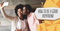 How to Be a Good Boyfriend (A Relationship Coach's 6 Tips)