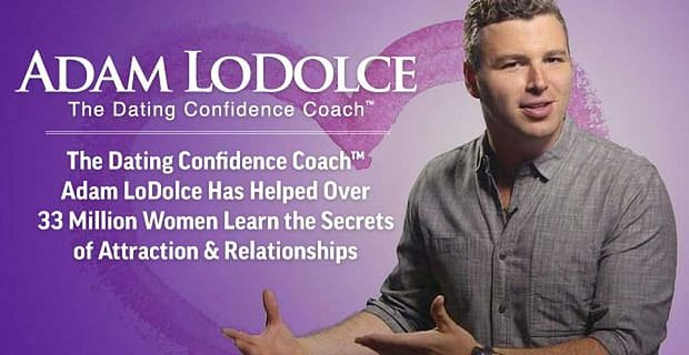 The Dating Confidence Coach™ Adam LoDolce Has Helped Over 33 Million Women Learn the Secrets of Attraction & Relationships