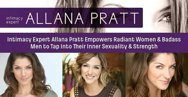 Intimacy Expert Allana Pratt Empowers Women And Men To Tap Into Their Inner Sexuality