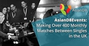 AsianD8Events Kick-Starts Conversations & Makes Over 400 Monthly Matches Between Singles in the UK