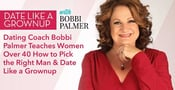 Dating Coach Bobbi Palmer Teaches Women Over 40 How to Pick the Right Man & Date Like a Grownup