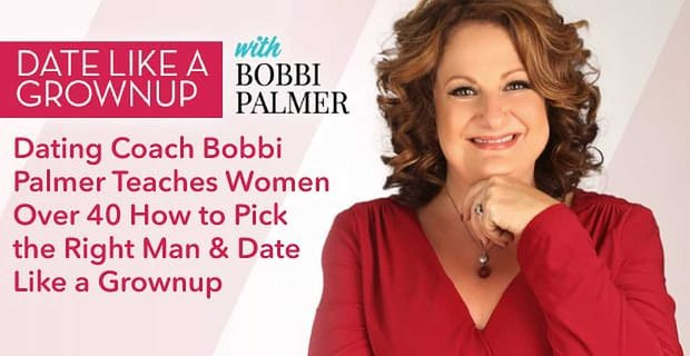 Dating Coach Bobbi Palmer Teaches Women Over 40 How To Date Like A Grownup
