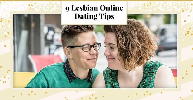 9 Lesbian Online Dating Tips (From Your Profile to the First Date)