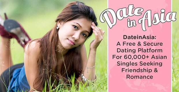 DateInAsia: A Free & Secure Dating Platform For 60,000+ Asian Singles Seeking Friendship & Romance