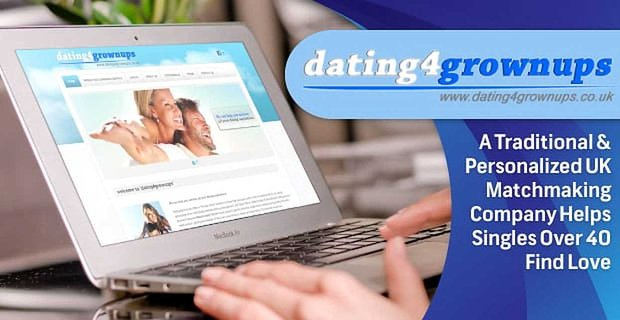Dating4grownups: A Traditional & Personalized UK Matchmaking Company Helps Singles Over 40 Find Love