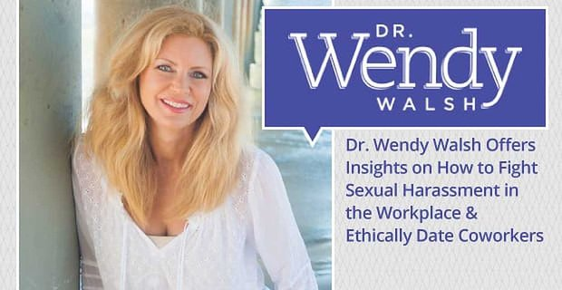 Dr Wendy Walsh Offers Insights On How To Fight Sexual Harassment In The Workplace
