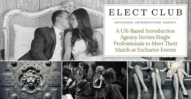 Elect Club: A UK-Based Introduction Agency Invites Single Professionals to Meet Their Match at Exclusive Events