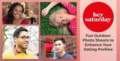 Hey Saturday: Book a Fun Outdoor Photo Shoot to Enhance Your Dating Profiles With Professional-Grade Pictures