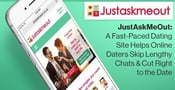 JustAskMeOut: A Fast-Paced Dating Site Helps Online Daters Skip Lengthy Chats & Cut Right to the Date