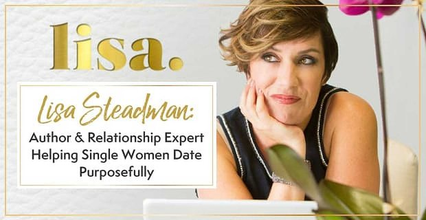 Lisa Steadman Empowers Women To Date With Purpose
