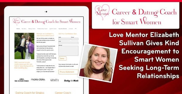Love Mentor Elizabeth Sullivan Gives Kind Encouragement to Smart Women Seeking Long-Term Relationships