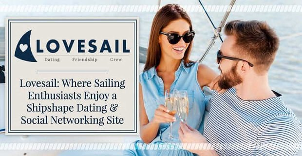 Love Sail Sailing Enthusiasts Enjoy A Shipshape Dating And Networking Site
