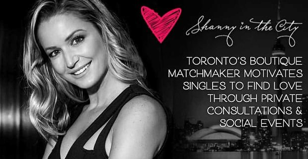Shanny In The City Toronto Boutique Matchmaker Motivates Singles To Find Love