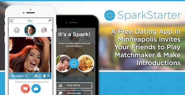 SparkStarter: A Free Dating App in Minneapolis Invites Your Friends to Play Matchmaker & Make Introductions