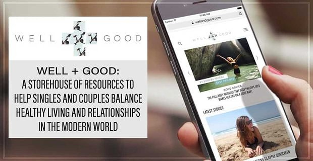 Well And Good Helps Singles And Couples Balance Healthy Living And Relationships