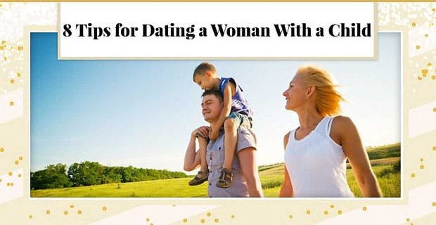 8 Tips for Dating a Woman With a Child (From a Guy Who's Been There)