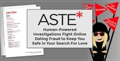 Aste — Human-Powered Investigations Fight Online Dating Fraud to  Keep You Safe in Your Search For Love