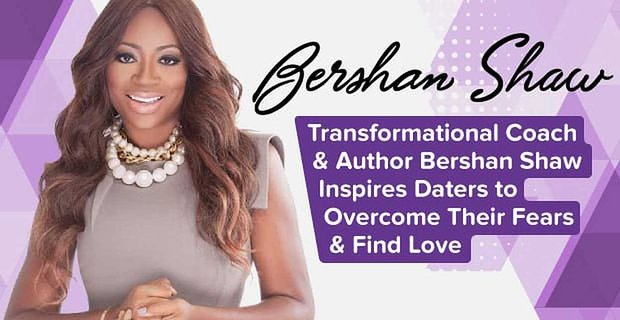 Transformational Coach & Author Bershan Shaw Inspires Daters to Overcome Their Fears & Find Love