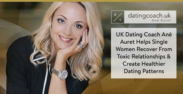 UK Dating Coach Ané Auret Helps Single Women Recover From Toxic Relationships & Create Healthier Dating Patterns