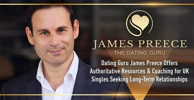 Dating Guru James Preece Offers Authoritative Resources For Uk Singles