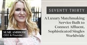 Seventy Thirty: A Luxury Matchmaking Service Built to Connect Affluent, Sophisticated Singles Worldwide