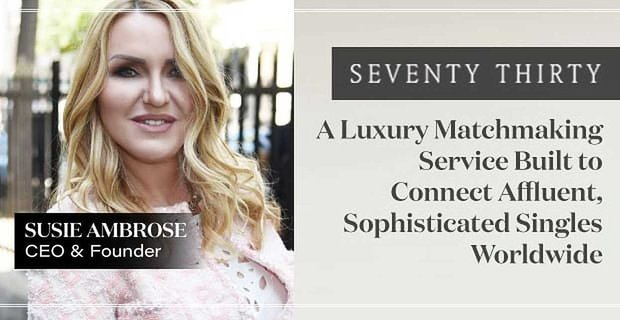 Seventy Thirty Connects Affluent Singles Through Luxury Matchmaking