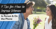 9 Tips for How to Impress Women (In Person & On the Phone)
