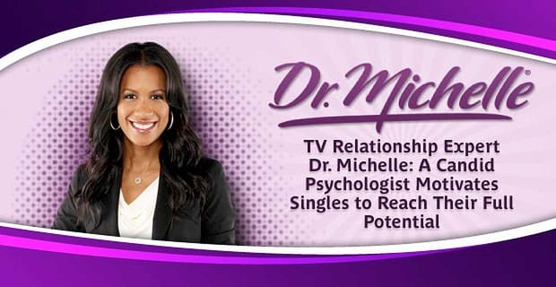 Tv Relationship Expert Dr Michelle Candidly Motivates Singles To Reach Their Potential