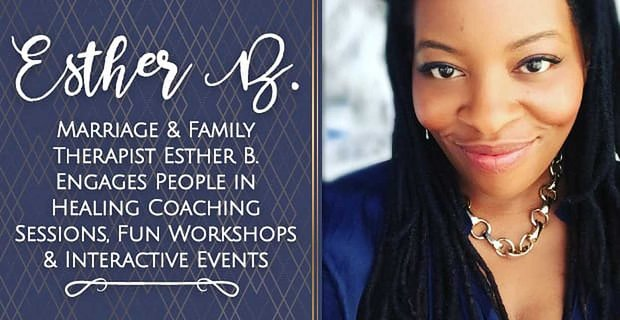 Marriage & Family Therapist Esther B. Engages People in Healing Coaching Sessions, Fun Workshops & Interactive Events